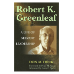 Robert K Greenleaf - A Life of Servant Leadership