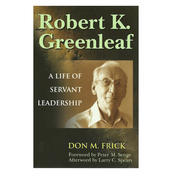 Robert K Greenleaf – A Life of Servant Leadership