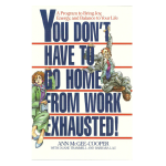 You don't have to go home from work exhausted