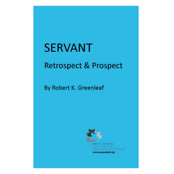robert greenleaf the servant as leader essay Authentic, ethical leaders, those whom we trust and want to follow, are servants first this is the core idea of servant leadership, which is a phrase coined and defined in a 1970 essay by robert greenleaf a servant-leader stands in sharp contrast to.