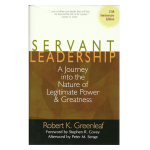 Servant Leadership - A Journey into the Nature of Legimate Power
