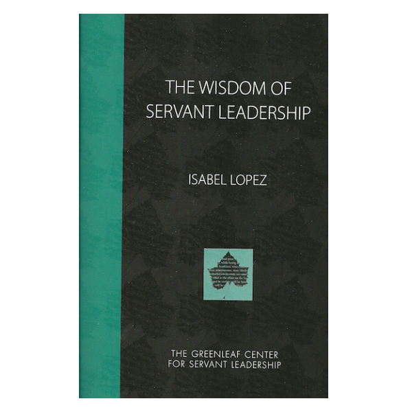 The Wisdom of Servant Leadership