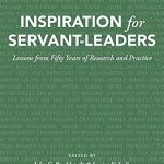 Inspiration for Servant-Leaders: Lessons from Fifty Years of Research and Practice