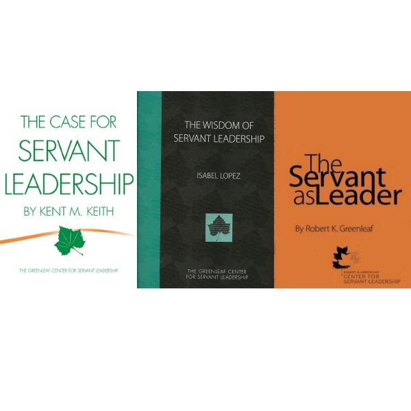 The Wisdom of Servant Leadership, The Case for Servant Leadership & The Servant as Leader