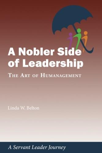 A Nobler Side of Leadership: The Art of Humanagement: A Servant Leader Journey