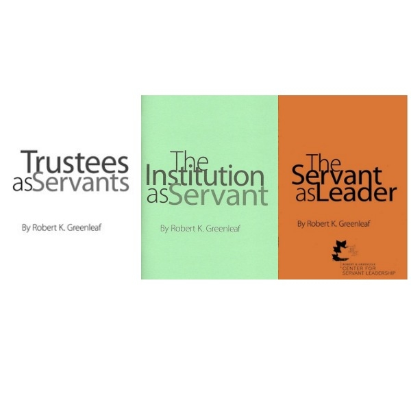 The Servant as Leader, The Institution as Servant, & Trustees as Servants