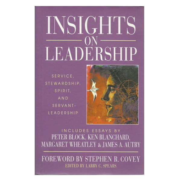Insight on Leadership: Service, Stewardship, Spirit, and Servant Leadership