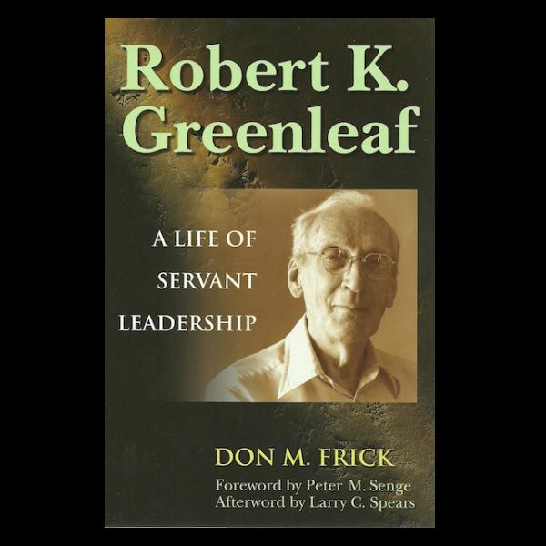 Robert K. Greenleaf: A Life Servant Leadership