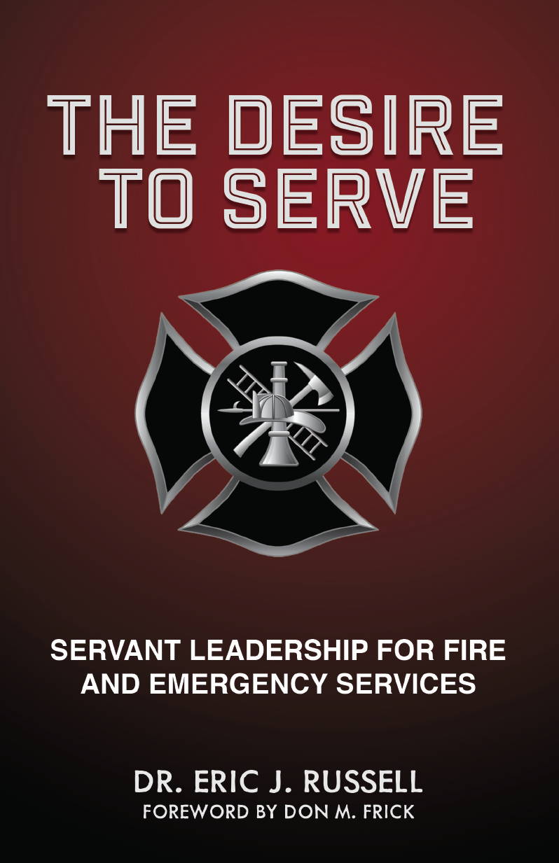 The Desire to Serve: Servant Leadership For Fire and Emergency Services