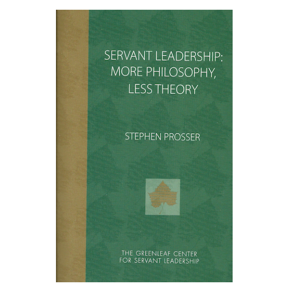 Servant Leadership: More Philosophy, Less Theory